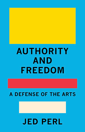 Authority and Freedom - Jed Perl