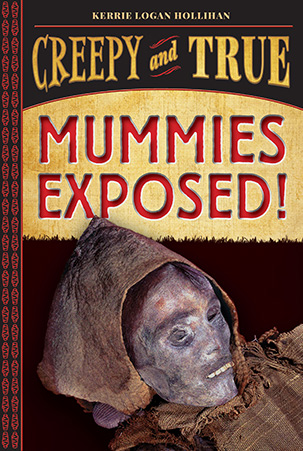 Creepy and True Mummies Exposed Kerrie Logan Hollihan