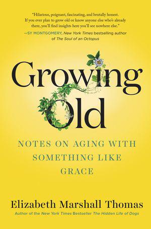 Growing Old - Elizabeth Marshall Thomas