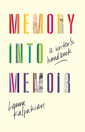 Memory into Memoir - Laura Kalpakian