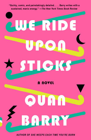 We Ride Upon Sticks - Quan Barry