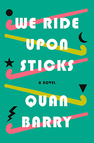 We Ride Upon Sticks - Quan Barry
