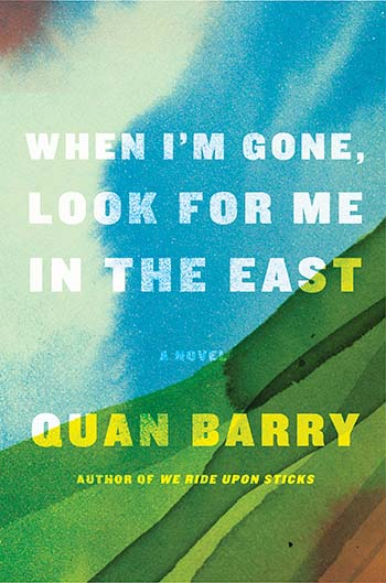 When Im Gone Look For Me in the East - Quan Barry